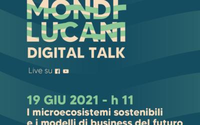 """""""I microecosistemi sostenibili e i modelli di business del futuro"""", il 19 giugno il secondo appuntamento con i Mondi Lucani Digital Talk"""